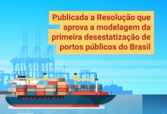 Publicada a Resolução que aprova a modelagem da primeira desestatização de portos públicos do Brasil